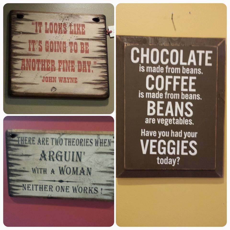 Everything on our walls are for sale. Here is an example of some of the cute signs we may have.